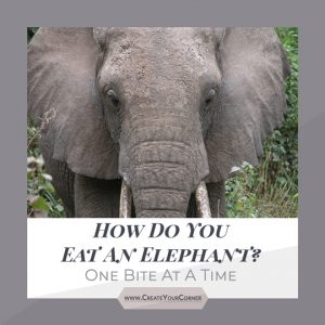 How do you eat an elephant? One bite at a time!